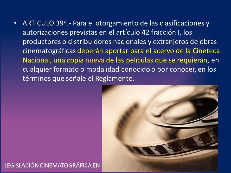 LEGISLACIÓN CINEMATOGRÁFICA EN MÉXICO ARTICULO 39º.- Para el otorgamiento de las clasificaciones y autorizaciones previstas en el artículo 42 fracción