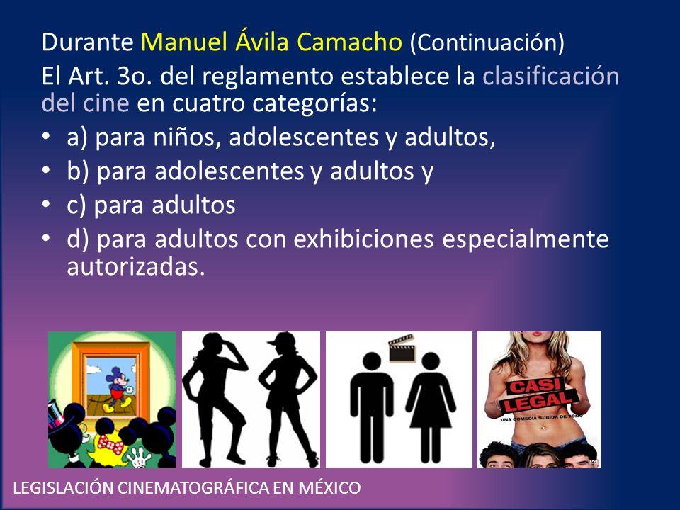 LEGISLACIÓN CINEMATOGRÁFICA EN MÉXICO Durante Manuel Ávila Camacho (Continuación) El Art. 3o. del reglamento establece la clasificación del cine en cu
