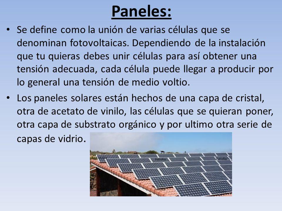 Paneles: Se define como la unión de varias células que se denominan fotovoltaicas.