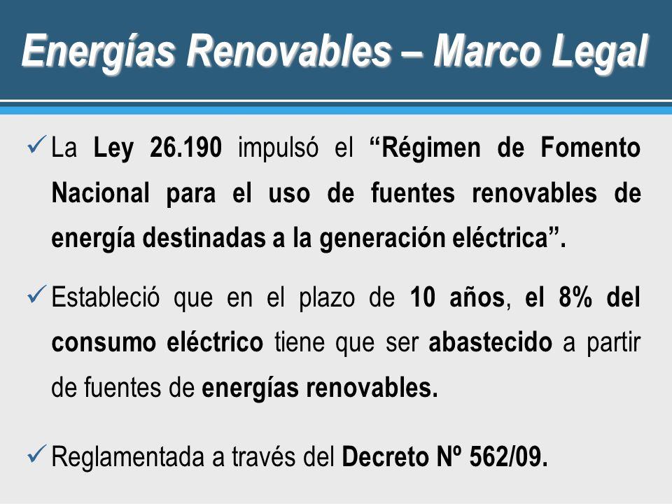 Energías Renovables – Marco Legal La Ley 26.190 impulsó el Régimen de Fomento Nacional para el uso de fuentes renovables de energía destinadas a la ge