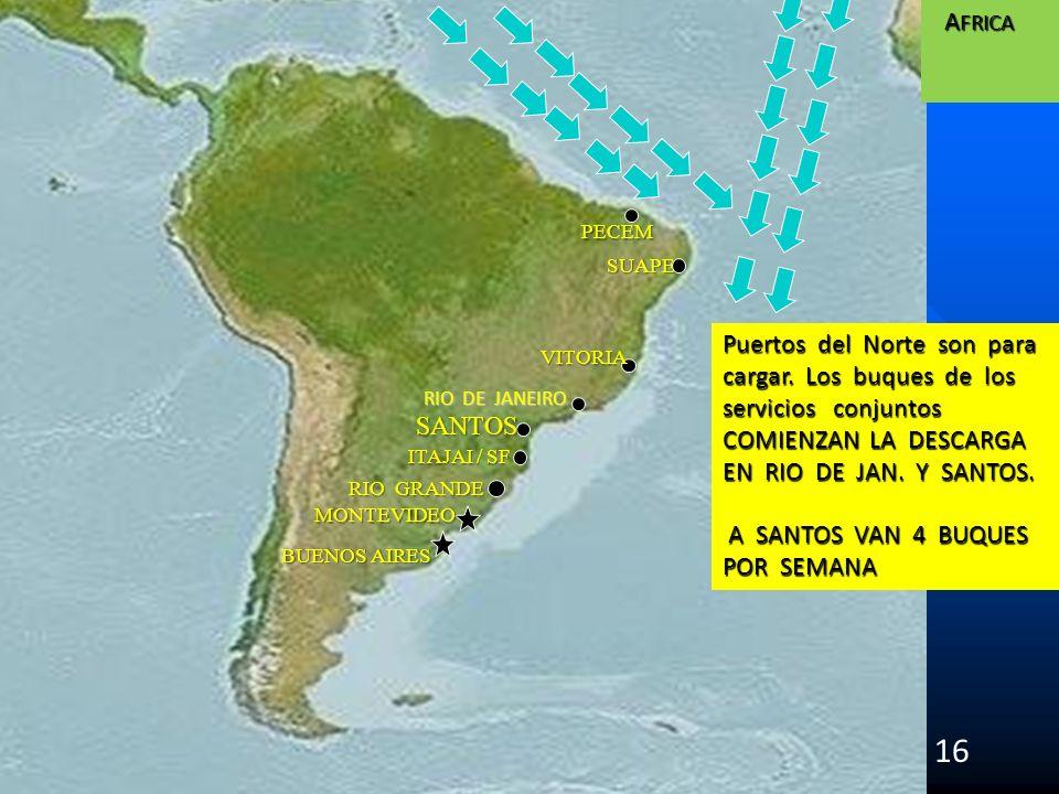 SUAPE SANTOS 16 RIO DE JANEIRO ITAJAI / SF VITORIA PECEM A FRICA A FRICA Puertos del Norte son para cargar. Los buques de los servicios conjuntos COMI