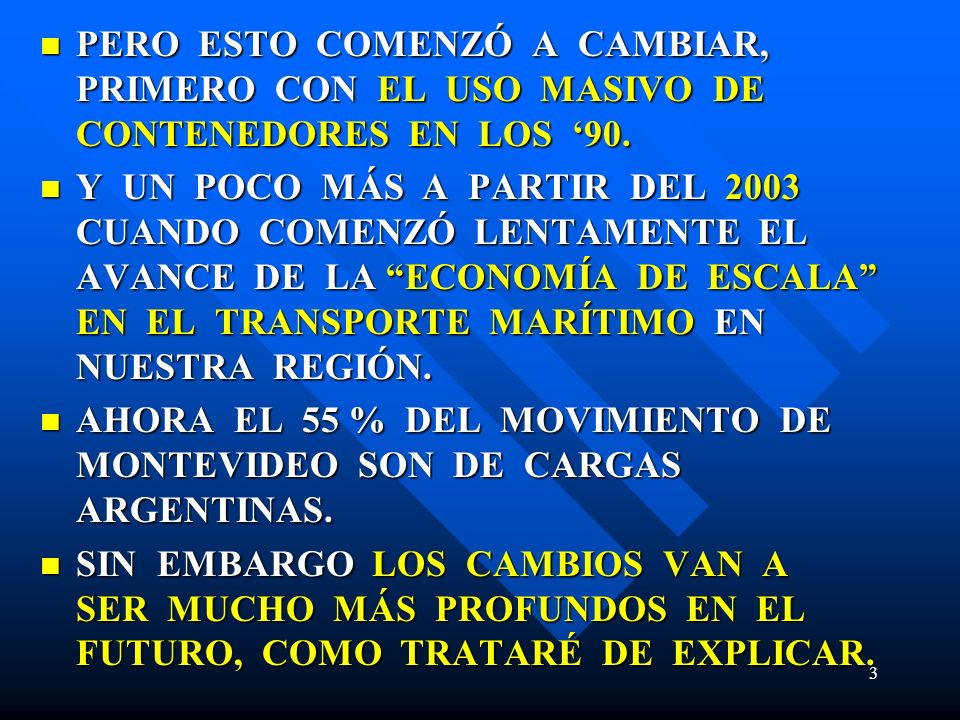 SUAPE SANTOS 14 RIO DE JANEIRO ITAJAI / SF VITORIA PECEM COMO FUNCIONA EL SISTEMA AHORA 2009 A FRICA A FRICA BUENOS AIRES MONTEVIDEO RIO GRANDE CASI TODOS LOS ARMADORES OPERAN EN SERVICIOS CONJUNTOS