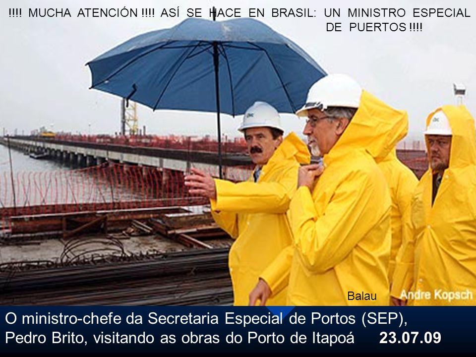 O ministro-chefe da Secretaria Especial de Portos (SEP), 23.07.09 Pedro Brito, visitando as obras do Porto de Itapoá 23.07.09 Balau !!!! MUCHA ATENCIÓ
