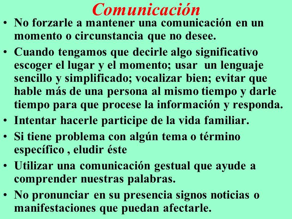 Comunicación No forzarle a mantener una comunicación en un momento o circunstancia que no desee. Cuando tengamos que decirle algo significativo escoge