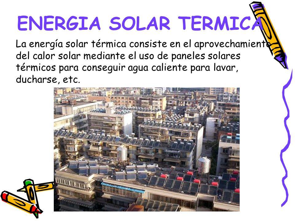ENERGIA SOLAR TERMICA La energía solar térmica consiste en el aprovechamiento del calor solar mediante el uso de paneles solares térmicos para consegu