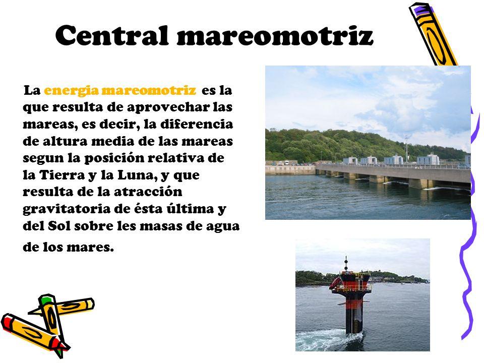 Central mareomotriz La energia mareomotriz es la que resulta de aprovechar las mareas, es decir, la diferencia de altura media de las mareas segun la