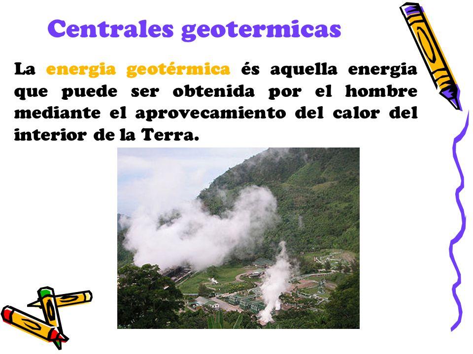 Centrales geotermicas La energia geotérmica és aquella energia que puede ser obtenida por el hombre mediante el aprovecamiento del calor del interior