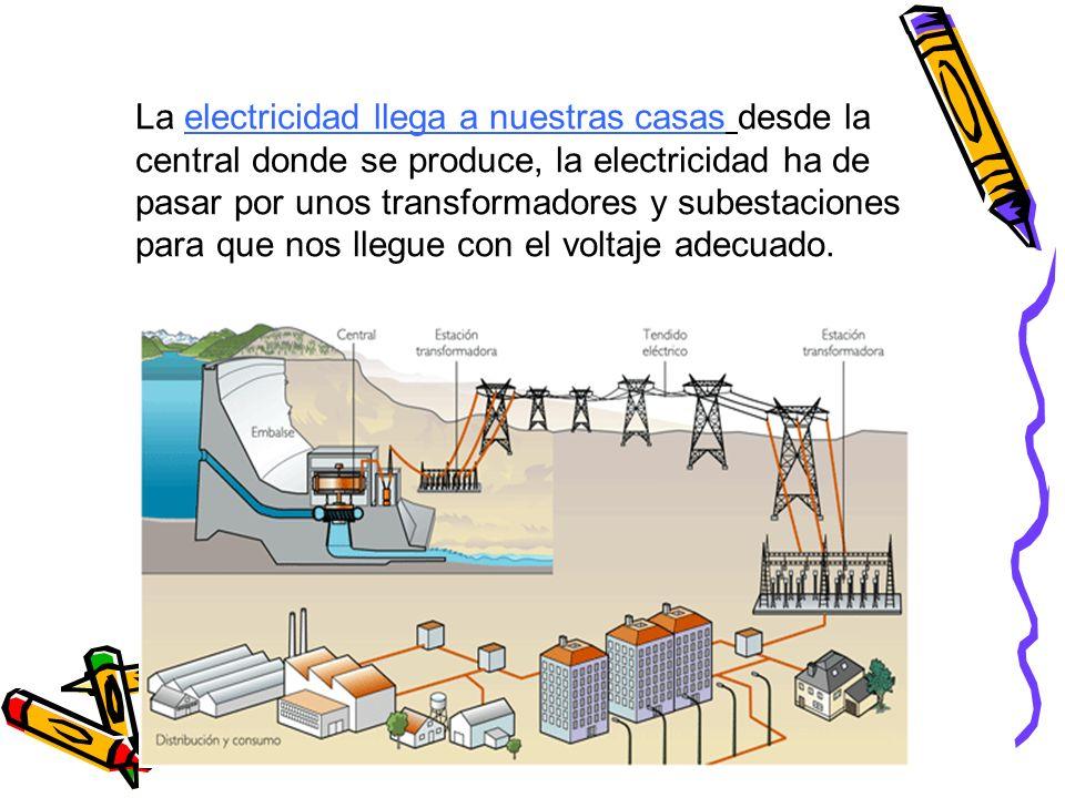 La electricidad llega a nuestras casas desde la central donde se produce, la electricidad ha de pasar por unos transformadores y subestaciones para qu