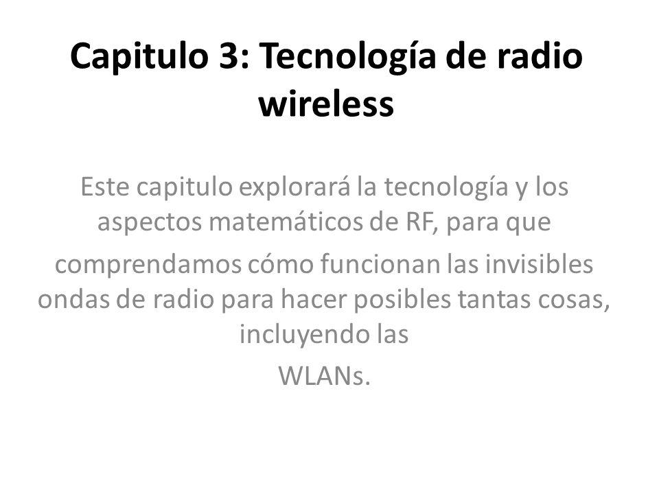 Capitulo 3: Tecnología de radio wireless Este capitulo explorará la tecnología y los aspectos matemáticos de RF, para que comprendamos cómo funcionan