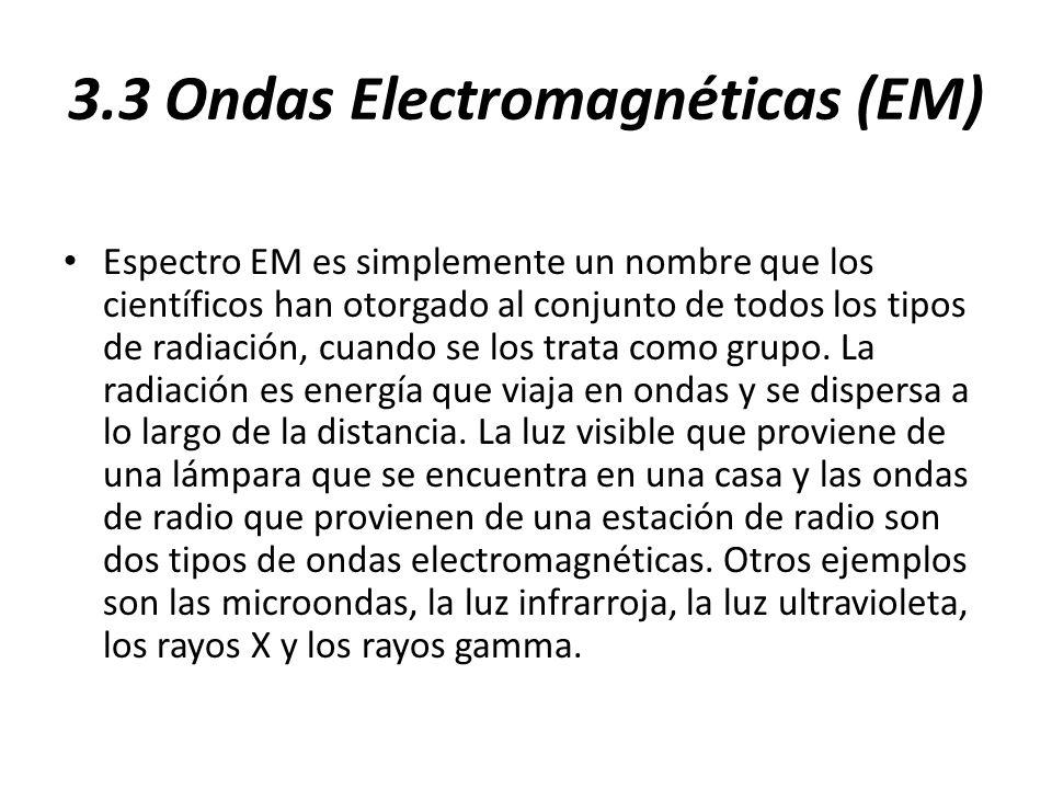 3.3 Ondas Electromagnéticas (EM) Espectro EM es simplemente un nombre que los científicos han otorgado al conjunto de todos los tipos de radiación, cu