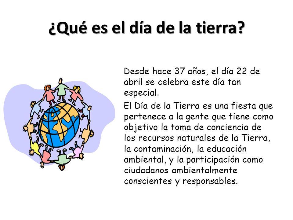 ¿Qué es el día de la tierra? Desde hace 37 años, el día 22 de abril se celebra este día tan especial. El Día de la Tierra es una fiesta que pertenece