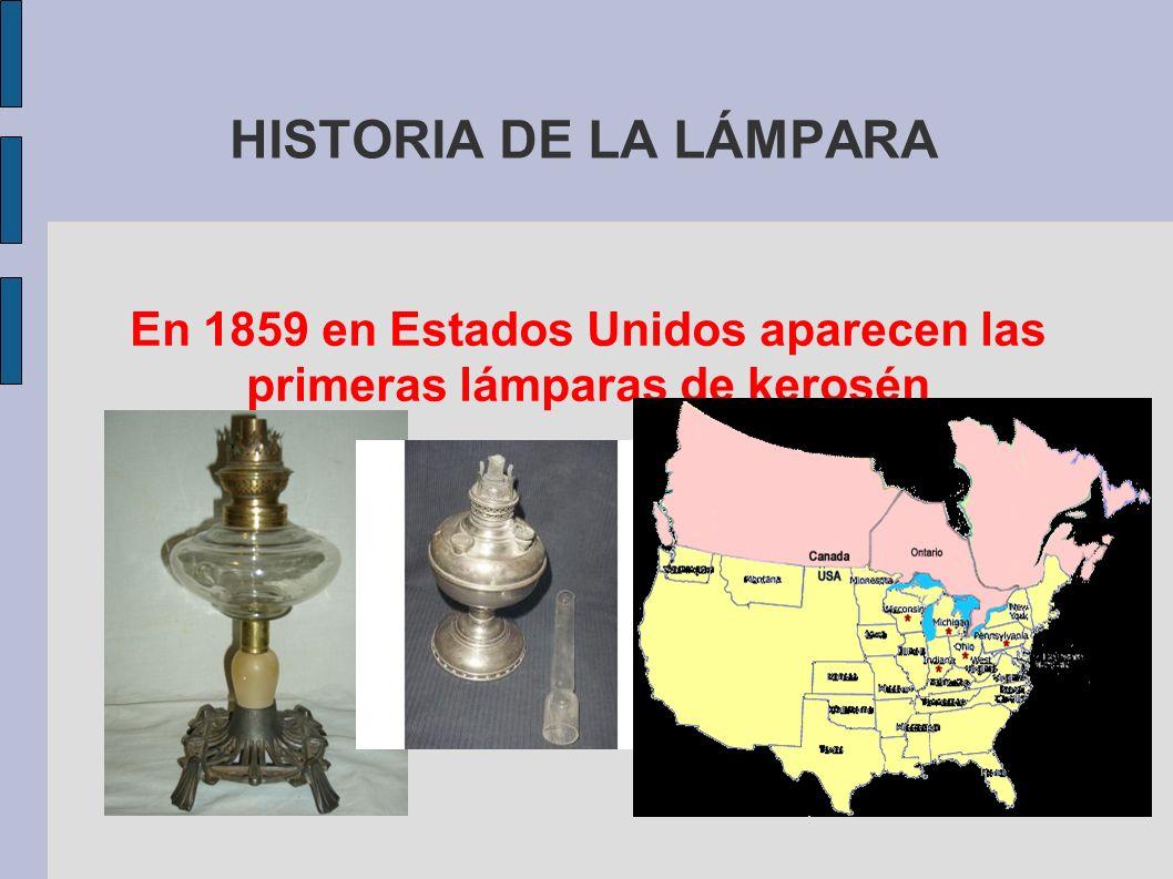 HISTORIA DE LA LÁMPARA En 1859 en Estados Unidos aparecen las primeras lámparas de kerosén