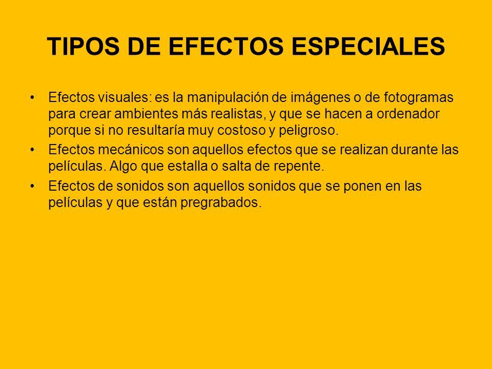 TIPOS DE EFECTOS ESPECIALES Efectos visuales: es la manipulación de imágenes o de fotogramas para crear ambientes más realistas, y que se hacen a orde