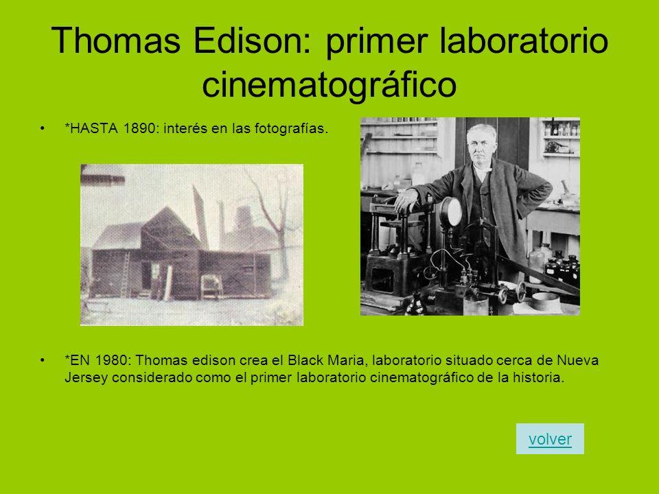 Thomas Edison: primer laboratorio cinematográfico *HASTA 1890: interés en las fotografías. *EN 1980: Thomas edison crea el Black Maria, laboratorio si