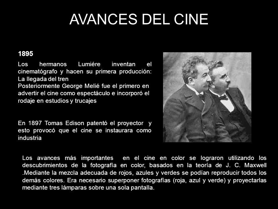 AVANCES DEL CINE 1895 Los hermanos Lumiére inventan el cinematógrafo y hacen su primera producción: La llegada del tren Posteriormente George Melié fu