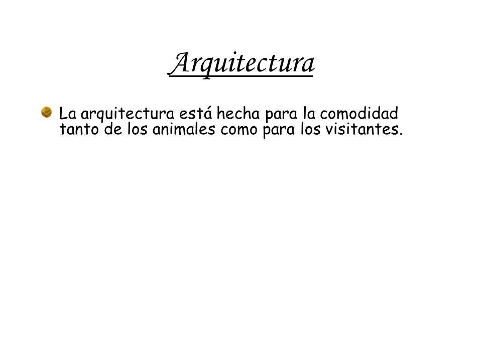 Arquitectura La arquitectura está hecha para la comodidad tanto de los animales como para los visitantes.