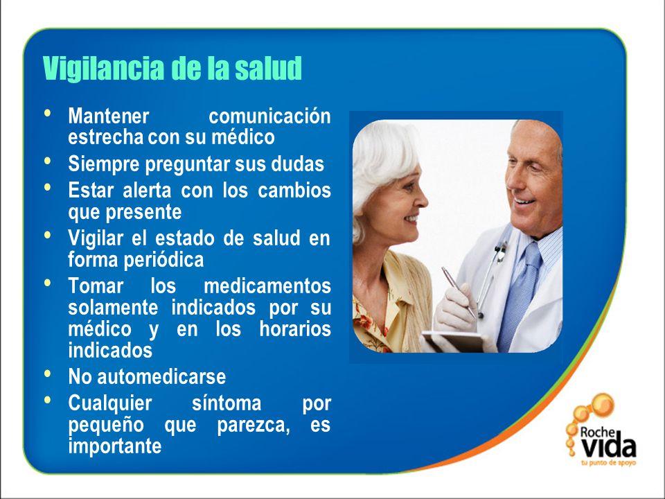 Vigilancia de la salud Mantener comunicación estrecha con su médico Siempre preguntar sus dudas Estar alerta con los cambios que presente Vigilar el e