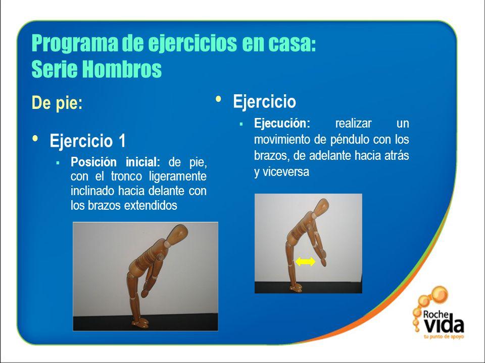 Programa de ejercicios en casa: Serie Hombros Ejercicio 1 Posición inicial: de pie, con el tronco ligeramente inclinado hacia delante con los brazos e