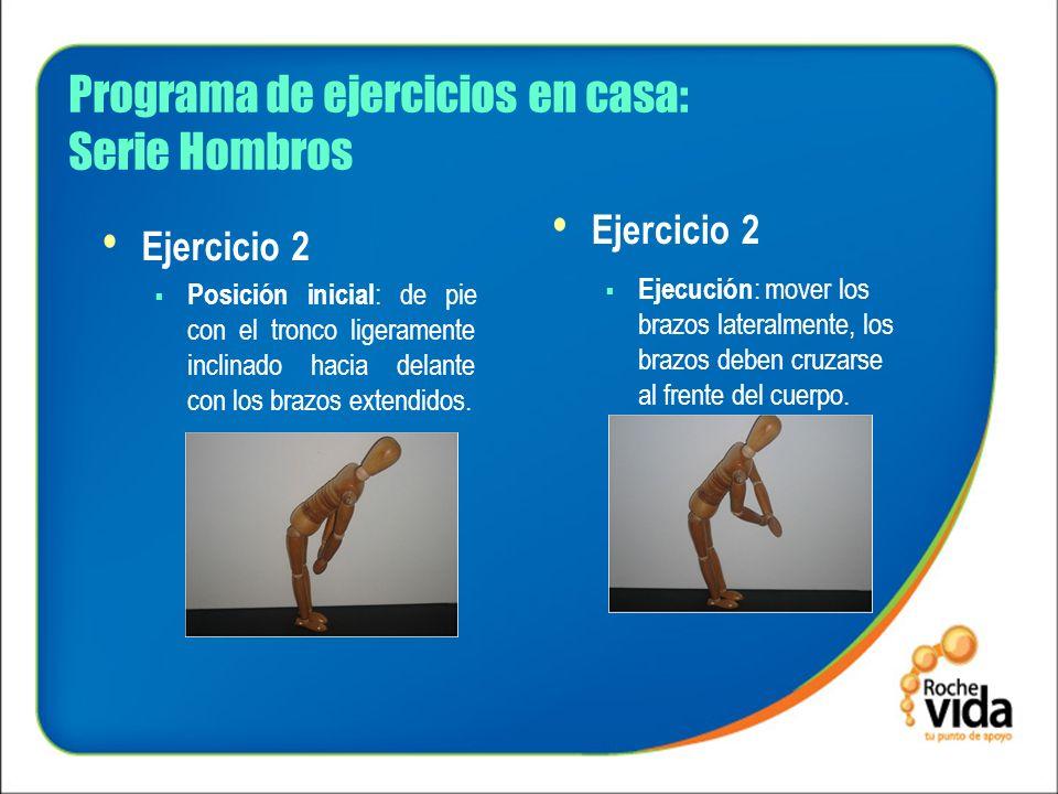 Programa de ejercicios en casa: Serie Hombros Ejercicio 2 Posición inicial : de pie con el tronco ligeramente inclinado hacia delante con los brazos e