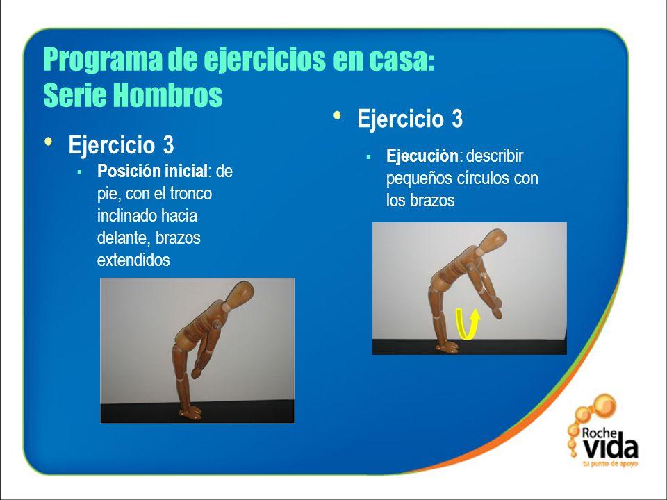Programa de ejercicios en casa: Serie Hombros Ejercicio 3 Posición inicial : de pie, con el tronco inclinado hacia delante, brazos extendidos Ejercici
