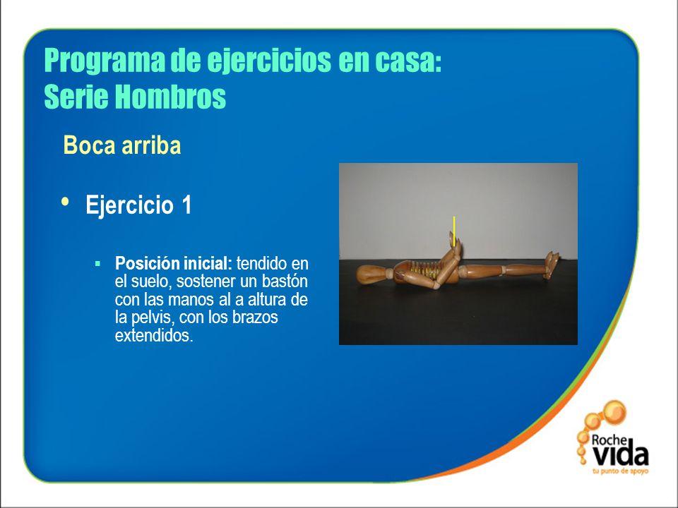 Programa de ejercicios en casa: Serie Hombros Ejercicio 1 Posición inicial: tendido en el suelo, sostener un bastón con las manos al a altura de la pe