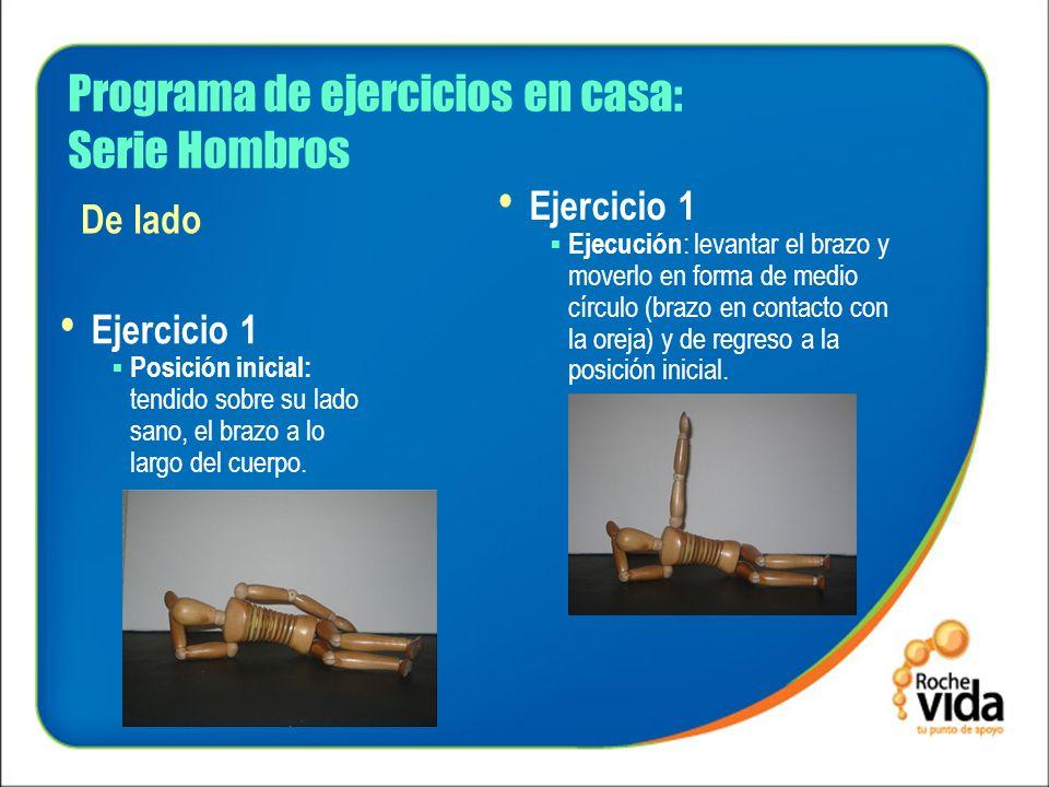 Programa de ejercicios en casa: Serie Hombros Ejercicio 1 Posición inicial: tendido sobre su lado sano, el brazo a lo largo del cuerpo. Ejercicio 1 Ej