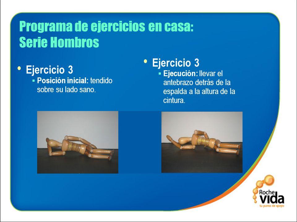 Programa de ejercicios en casa: Serie Hombros Ejercicio 3 Posición inicial: tendido sobre su lado sano. Ejercicio 3 Ejecución: llevar el antebrazo det