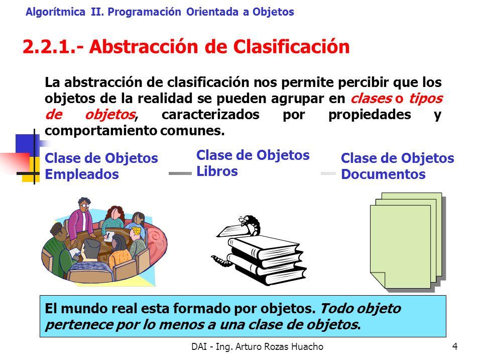 DAI - Ing. Arturo Rozas Huacho4 2.2.1.- Abstracción de Clasificación Algorítmica II. Programación Orientada a Objetos La abstracción de clasificación