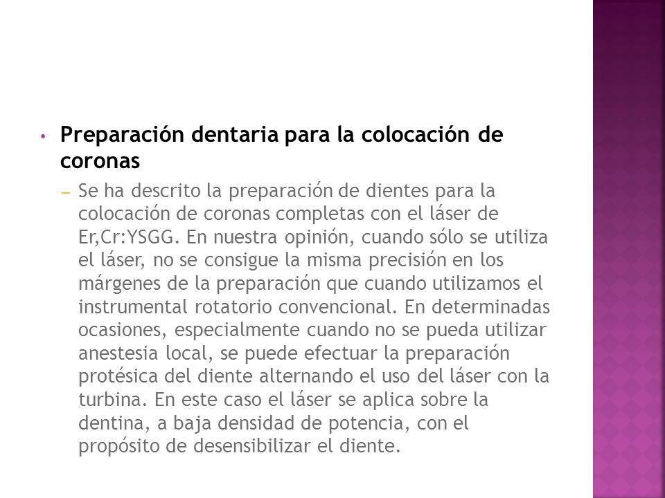 Preparación dentaria para la colocación de coronas – Se ha descrito la preparación de dientes para la colocación de coronas completas con el láser de