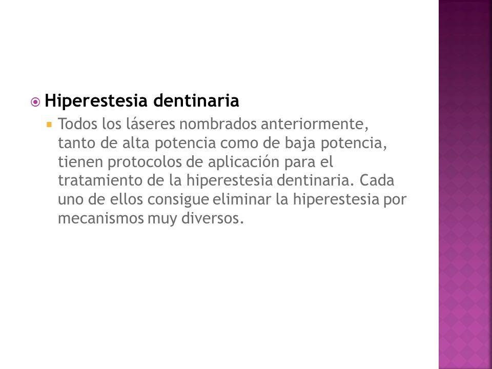 Hiperestesia dentinaria Todos los láseres nombrados anteriormente, tanto de alta potencia como de baja potencia, tienen protocolos de aplicación para