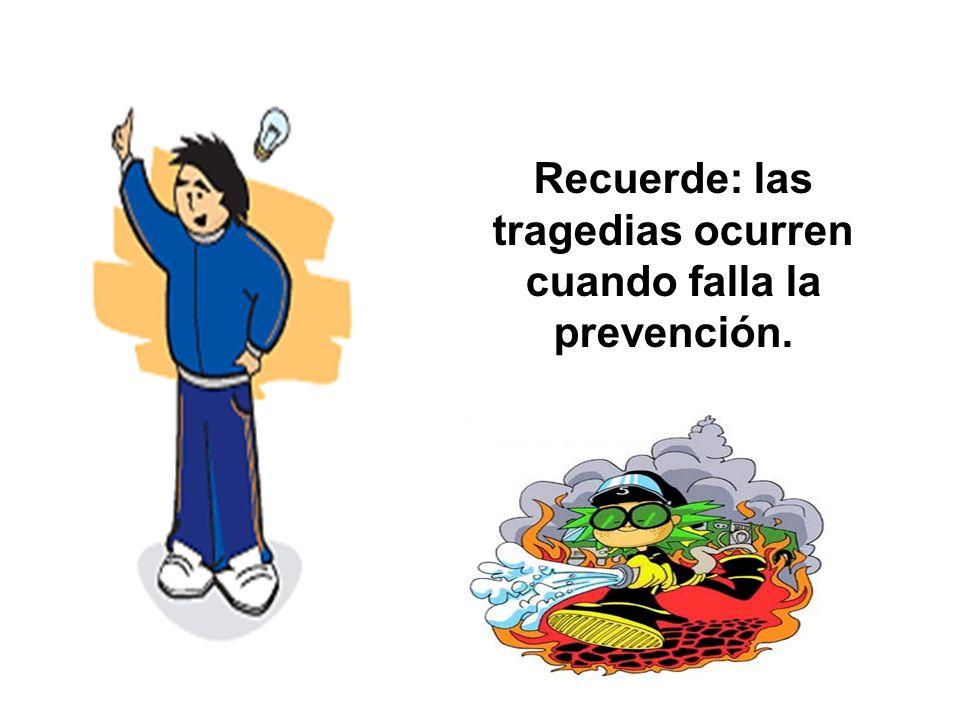 Recuerde: las tragedias ocurren cuando falla la prevención.
