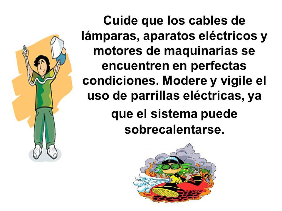 Cuide que los cables de lámparas, aparatos eléctricos y motores de maquinarias se encuentren en perfectas condiciones. Modere y vigile el uso de parri