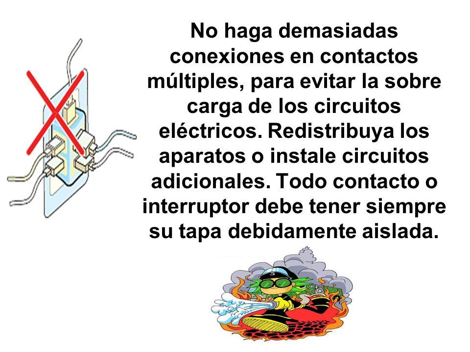 No haga demasiadas conexiones en contactos múltiples, para evitar la sobre carga de los circuitos eléctricos. Redistribuya los aparatos o instale circ