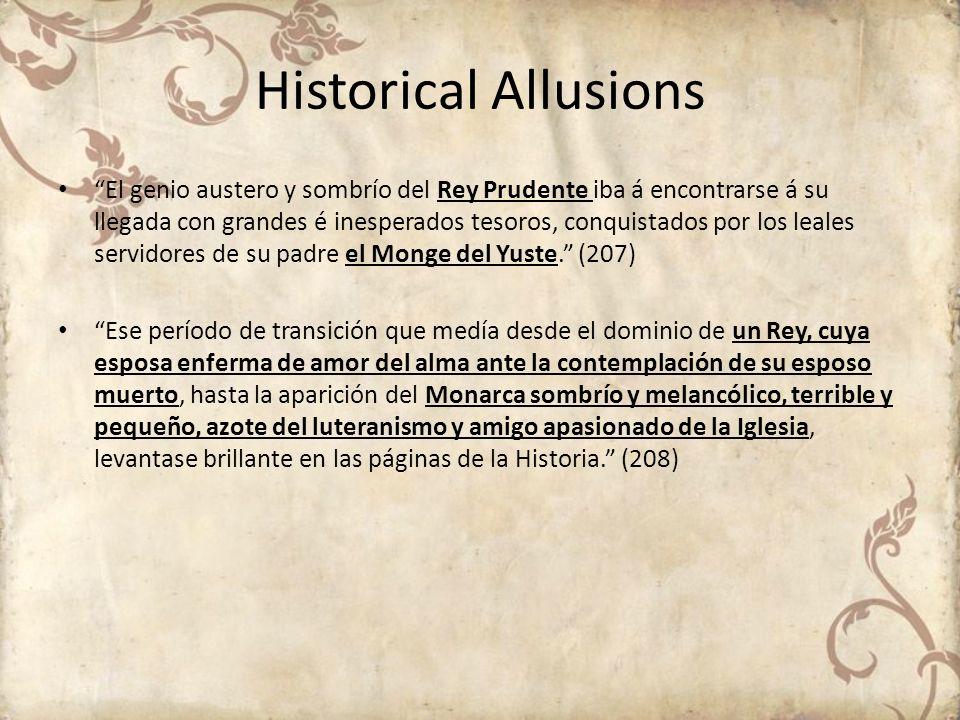 Historical Allusions El genio austero y sombrío del Rey Prudente iba á encontrarse á su llegada con grandes é inesperados tesoros, conquistados por lo