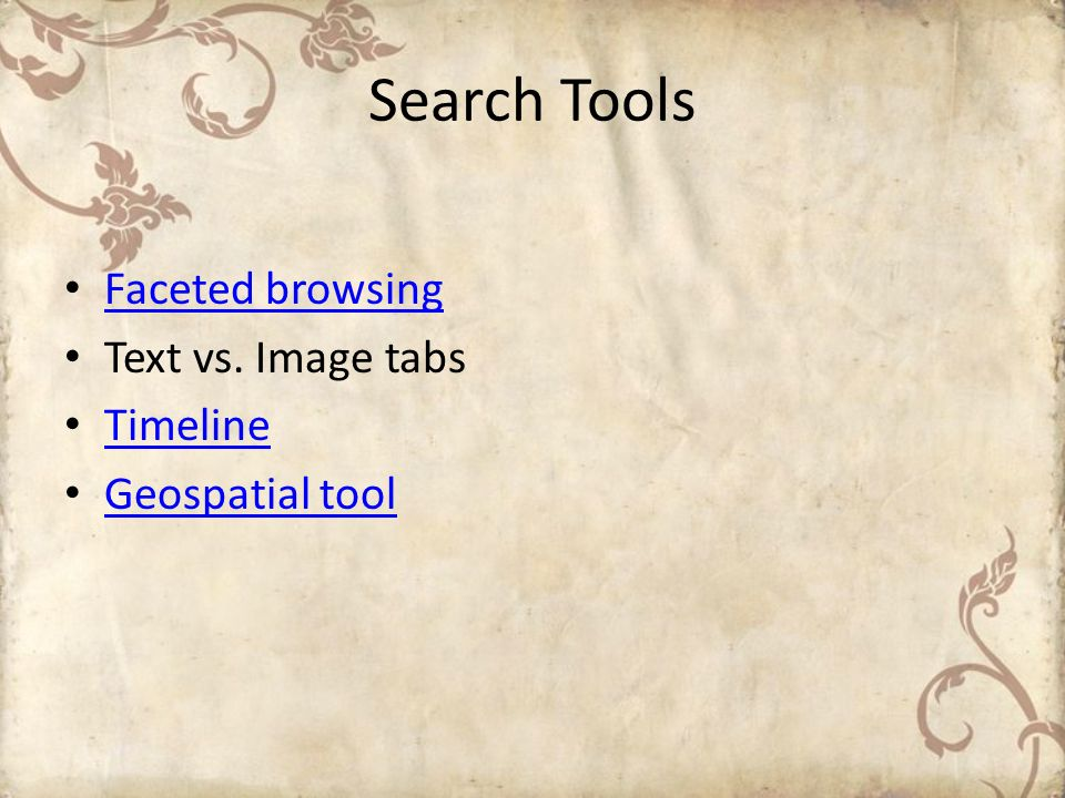 Search Tools Faceted browsing Text vs. Image tabs Timeline Geospatial tool