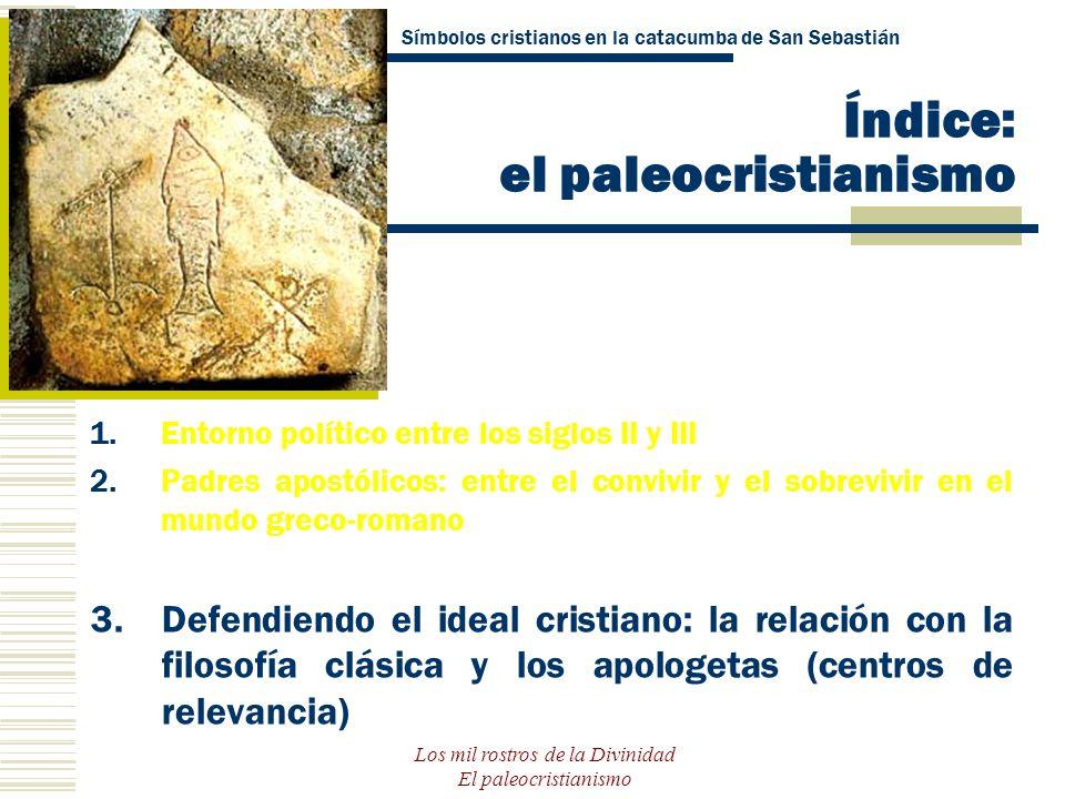 Los mil rostros de la Divinidad El paleocristianismo Índice: el paleocristianismo 1.Entorno político entre los siglos II y III 2.Padres apostólicos: e
