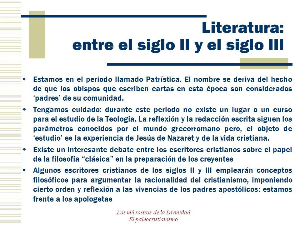 Los mil rostros de la Divinidad El paleocristianismo Literatura: entre el siglo II y el siglo III Estamos en el periodo llamado Patrística. El nombre