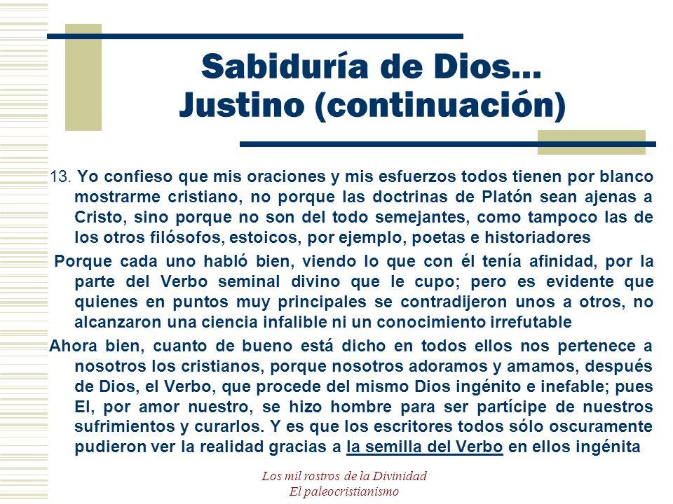 Los mil rostros de la Divinidad El paleocristianismo Sabiduría de Dios... Justino (continuación) 13. Yo confieso que mis oraciones y mis esfuerzos tod