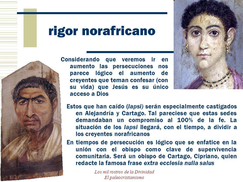 Los mil rostros de la Divinidad El paleocristianismo rigor norafricano Estos que han caído (lapsi) serán especialmente castigados en Alejandría y Cart