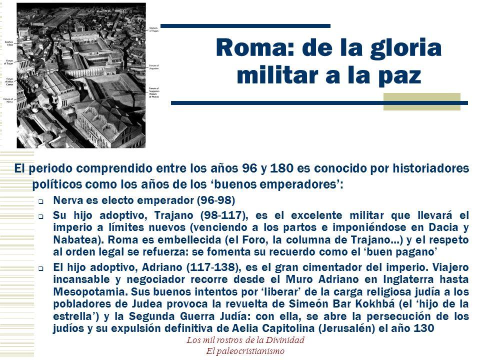 Los mil rostros de la Divinidad El paleocristianismo Roma: de la gloria militar a la paz El periodo comprendido entre los años 96 y 180 es conocido po