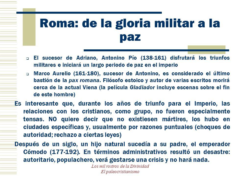 Los mil rostros de la Divinidad El paleocristianismo Roma: de la gloria militar a la paz El sucesor de Adriano, Antonino Pío (138-161) disfrutará los
