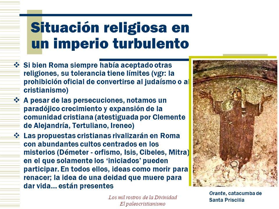 Los mil rostros de la Divinidad El paleocristianismo Situación religiosa en un imperio turbulento Si bien Roma siempre había aceptado otras religiones