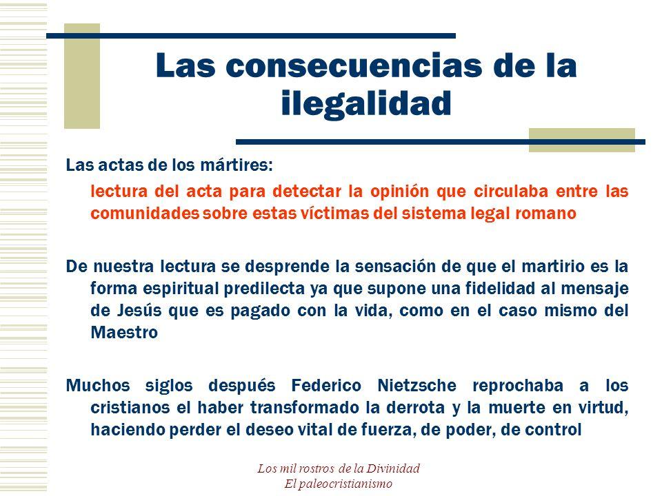 Los mil rostros de la Divinidad El paleocristianismo Las consecuencias de la ilegalidad Las actas de los mártires: lectura del acta para detectar la o