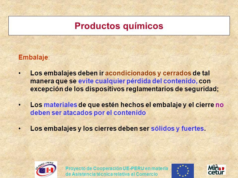 Proyecto de Cooperación UE-PERU en materia de Asistencia técnica relativa al Comercio 13 Productos químicos Embalaje: Los embalajes deben ir acondicio
