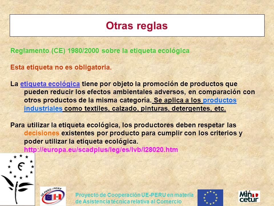 Proyecto de Cooperación UE-PERU en materia de Asistencia técnica relativa al Comercio 14 Otras reglas Reglamento (CE) 1980/2000 sobre la etiqueta ecol