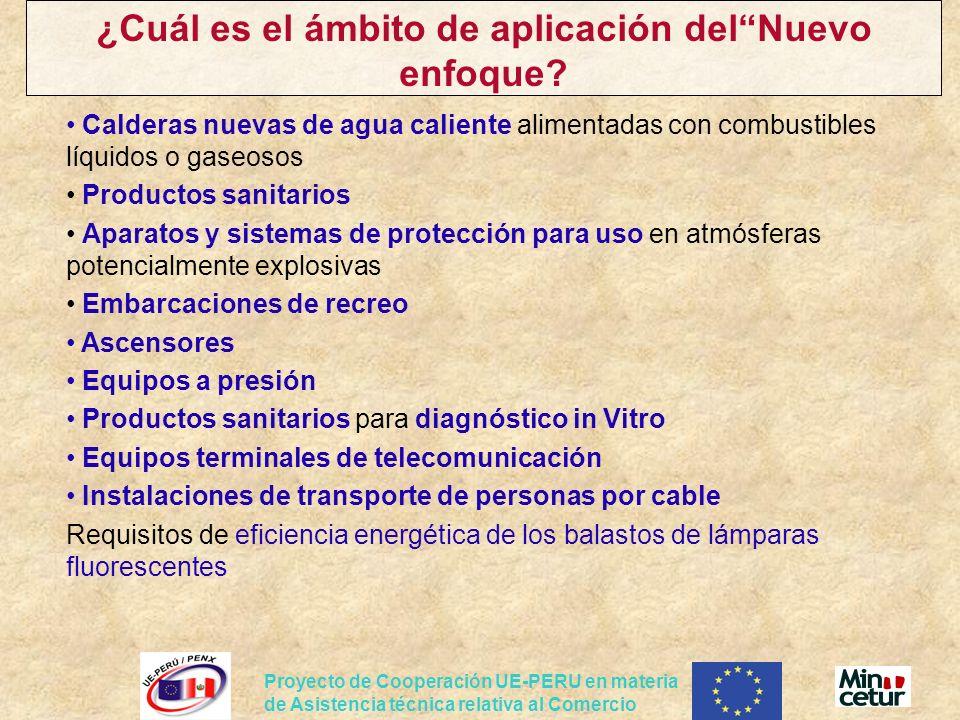 Proyecto de Cooperación UE-PERU en materia de Asistencia técnica relativa al Comercio ¿Cuál es el ámbito de aplicación delNuevo enfoque? Calderas nuev