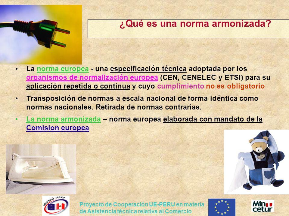 Proyecto de Cooperación UE-PERU en materia de Asistencia técnica relativa al Comercio ¿Qué es una norma armonizada? La norma europea - una especificac