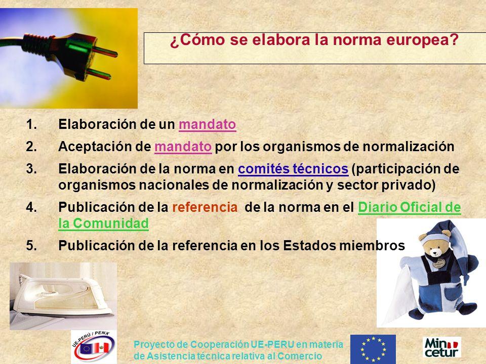 Proyecto de Cooperación UE-PERU en materia de Asistencia técnica relativa al Comercio ¿Cómo se elabora la norma europea? 1.Elaboración de un mandato 2