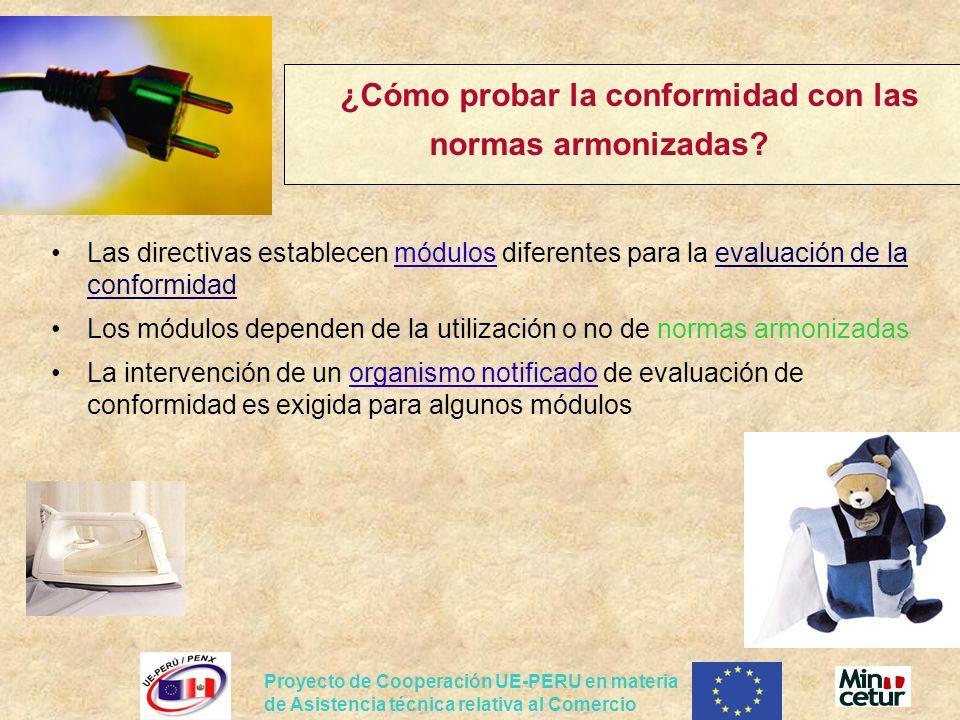 Proyecto de Cooperación UE-PERU en materia de Asistencia técnica relativa al Comercio ¿Cómo probar la conformidad con las normas armonizadas? Las dire