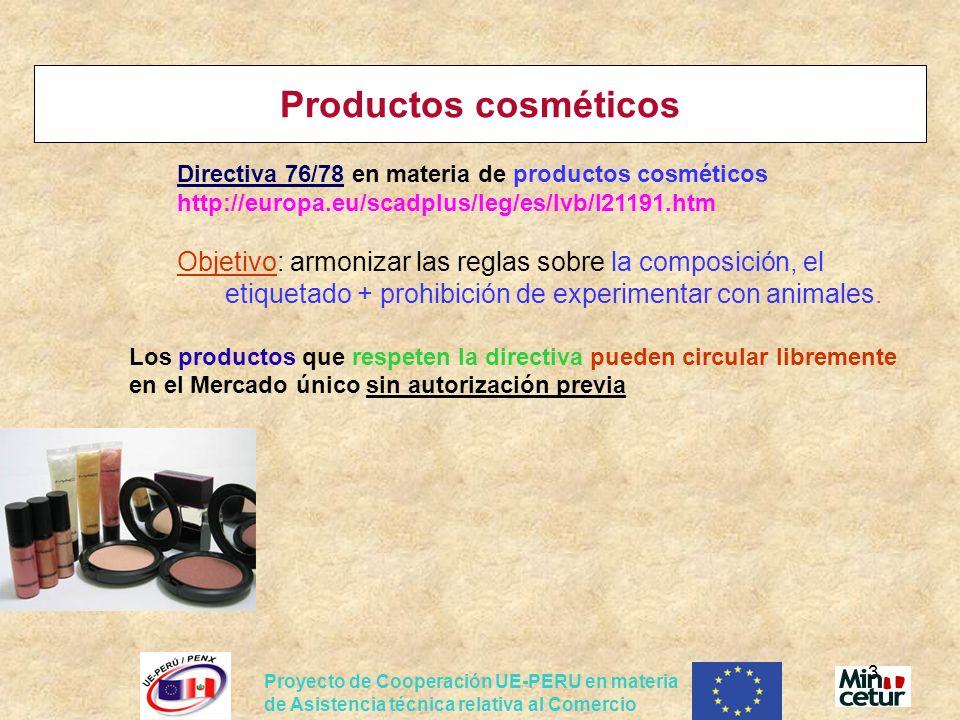 Proyecto de Cooperación UE-PERU en materia de Asistencia técnica relativa al Comercio 3 Productos cosméticos Directiva 76/78 en materia de productos c